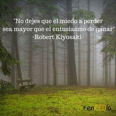 """""""No dejes que el miedo a perder sea mayor que el entusiasmo de ganar"""" -Roberto Kiyosaki- #frasescélebres #notas #citas #quote #positivo #redessociales #communitymanager #socialmediamarketing #socialmedia #sm #marketing #enredia"""