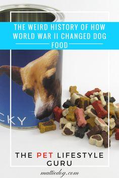 The Weird History of How World War II Changed Dog Food, by Rebecca Sanchez, The Pet Lifestyle Guru at MattieDog