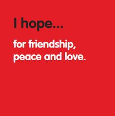 I hope... for friendship, peace and love. www.hopesforchange.org.au