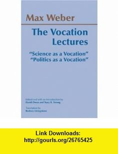 The Vocation Lectures Science As a Vocation, Politics As a Vocation (9780872206656) Max Weber, David S. Owen, Tracy B. Strong, Rodney Livingstone , ISBN-10: 0872206653  , ISBN-13: 978-0872206656 ,  , tutorials , pdf , ebook , torrent , downloads , rapidshare , filesonic , hotfile , megaupload , fileserve