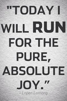 """Today I will run for the pure, absolute joy."" #Runner. This is something far too many runners forget to do. Sometimes you just need to leave the watch at home and ignore your splits and your mileage & do it for the pure bliss that accompanies you on a run. Just do it for you."