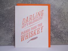 Darling let's celebrate. Please pass the Whiskey — letterpress greeting card