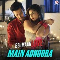 Main Adhoora - Beiimaan Love (2016) in 190Kbps & 320kbps Latest Bollywood Music