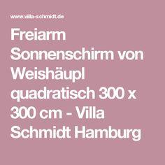Freiarm Sonnenschirm von Weishäupl quadratisch 300 x 300 cm - Villa Schmidt Hamburg