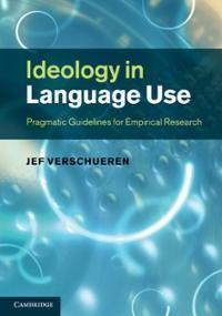 Ideology in language use : pragmatic guidelines for empirical research / Jef Verschueren - Cambridge : Cambridge University Press, 2013