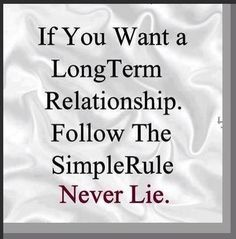 Relationship Quotes-Thoughts-Long Term Relationship-Simple Rule-Never Lie-Best-Nice-Great Amazing Quotes, Great Quotes, Inspirational Quotes, Sensible Quotes, Genius Quotes, Motivational Quotes, Sad Quotes, Quotes To Live By, Love Quotes