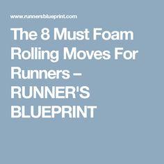 The 8 Must Foam Rolling Moves For Runners – RUNNER'S BLUEPRINT