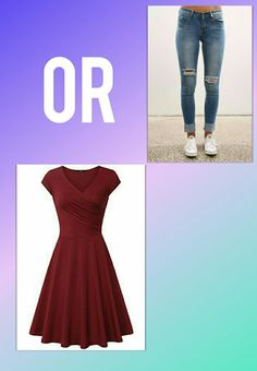 Dresses or jeans   👗 or👖