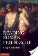 Reading Roman friendship / Craig A. Williams Publicación Cambridge : Cambridge University Press, 2012