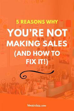 5 Reasons You're not making sales, and how to fix it — Wonderlass. Tips for bloggers and online entrepreneurs who are struggling to make sales!