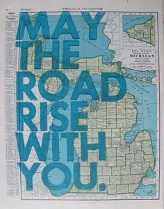 Michigan / May The Road Rise With You... Think of changing it to the irish blessing.