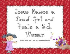Jesus Raises a Dead Girl and Heals a Sick Woman Bible Lesson Task Cards for Upper Elementary  The questions, as with all of my task cards, have the children digging right into Scripture to find the answers. This builds their skill in using the Bible, and promotes careful reading of the verses.