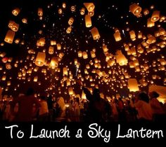To launch a sky lantern during the Lantern Festival (in China, Taiwan or Thailand)