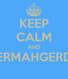 Ermahgerd I hate cerp celm Bert lerve thers XD in other words omg I hate keep calms but I love this