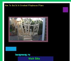 How To Build A Crooked Playhouse Plans 185746 - The Best Image Search