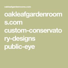oakleafgardenrooms.com custom-conservatory-designs public-eye