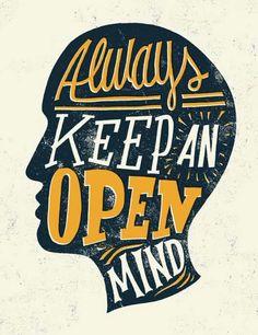 Mantén siempre la mente abierta.