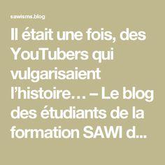 """Il était une fois, des YouTubers qui vulgarisaient l'histoire… – Le blog des étudiants de la formation SAWI de """"Spécialiste en médias sociaux"""""""