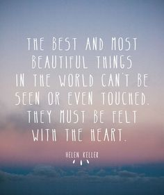 The best and most beautiful things... felt with the heart