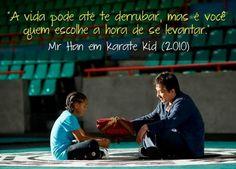 A vida pode até te derrubar, mas é você quem escolhe a hora de se levantar. - Mr. Han - Karate Kid (2010) (Frases para Face)