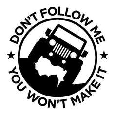 Dont Follow Me You Wont Make It Jeep Wrangler Decal Sticker