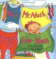 Each Monday at dawn, Mrs. Nelly McNosh brings out a barrel and does a big wash. Mrs. McNosh's wash is certainly big-and definitely wacky. You'll be surprised to see what is hanging on her clothesline by the end of the day!  Sarah Weeks's hilarious tale, complemented by Nadine Bernard Westcott's lighthearted illustrations, is perfect for reading aloud.