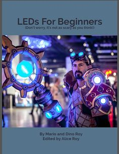 LEDs for Beginners (for cosplayers, by cosplayers!)