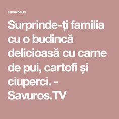 Surprinde-ți familia cu o budincă delicioasă cu carne de pui, cartofi și ciuperci. - Savuros.TV