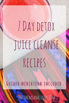 Detox Juice Cleanse Paired with 7 Day Meditation Guide. Recipes printable in the link.