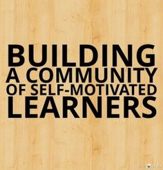 developing a motivated learner through self As influencing a learner's motivation to work for self- improvement an individual's   course material, developing skills, working with members of a team, using.