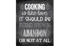 """""""Cooking is like love.  It should be entered into with abandon or not at all.""""  Great Julia Child printable quote for kitchens."""
