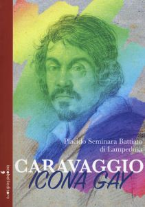 Placido Seminara Battiato di Lampedusa, Caravaggio icona gay, Iacobelli editore 2016, pp. 352, ISBN: 9788862523011