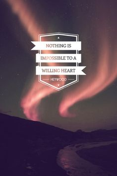 Nothing is impossible to a willing heart. #inspiration #motivation #quote