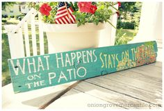 What happens on the patio... Love this sign from the amazing Jen of Onion Grove Mercantile  on the porch stays on the porch, in the shed stays in the shed
