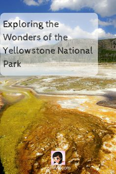 Exploring the Wonders of the Yellowstone National Park gives you a short overview of what to expect when traveling to the park.
