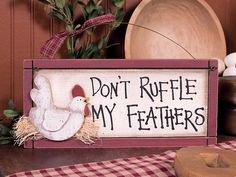 Western Art, Western Decor - Wooden Don't Ruffle My Feathers Chicken Rooster Sign