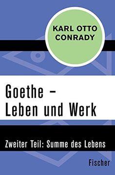 Karl Otto Conrady, Goethe - Leben und Werk: Zweiter Teil: Summe des Lebens | Der Klassiker unter den Goethe-Biografien, Teil Zwei. www.redaktionsbuero-niemuth.de