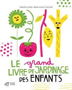 Le grand livre de jardinage des enfants virginie aladjidi caroline pellissier elisa gehin