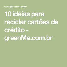 10 idéias para reciclar cartões de crédito - greenMe.com.br