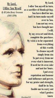 My Lord, I Offer You Myself Blessed John Henry Newman (1801-1890)  My Lord, I offer You myself in turn, as a sacrifice of thanksgiving. You have died for me, And I in turn make myself over to You. I am not my own. ....#mypic