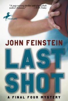 Last Shot: A Final Four Mystery by John Feinstein
