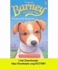 Barney the Boat Dog Fairground Surprise (9781409522034) Linda Newbery, John (Illu) Francis , ISBN-10: 1409522032  , ISBN-13: 978-1409522034 ,  , tutorials , pdf , ebook , torrent , downloads , rapidshare , filesonic , hotfile , megaupload , fileserve