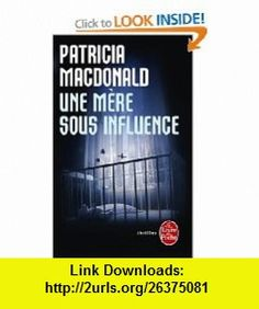 Une Mere Sous Influence (French Edition) (9782253161233) Patricia MacDonald , ISBN-10: 2253161233  , ISBN-13: 978-2253161233 ,  , tutorials , pdf , ebook , torrent , downloads , rapidshare , filesonic , hotfile , megaupload , fileserve