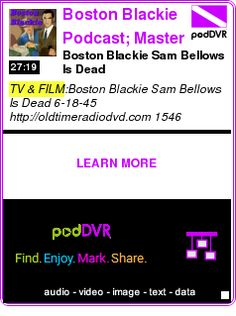 #TV #PODCAST  Boston Blackie Podcast; Master Detective    Boston Blackie Sam Bellows Is Dead    LISTEN...  http://podDVR.COM/?c=513ac3a5-2ad0-5fdc-1a64-82466bae1604