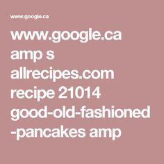 www.google.ca amp s allrecipes.com recipe 21014 good-old-fashioned-pancakes amp