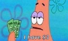 patrick i have 3 dollars / reaction gif / broke