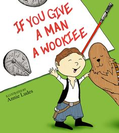 If You Give a Man a Wookiee by Annie Ludes.