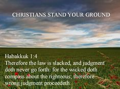 Habakkuk 1:4 The law has become paralyzed,     and there is no justice in the courts. The wicked far outnumber the righteous,     so that justice has become perverted.