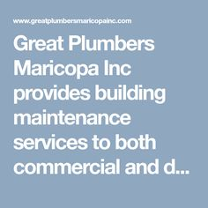Great Plumbers Maricopa Inc provides building maintenance services to both commercial and domestic customers so whether you are looking for emergency plumbing services. #MaricopaPlumber #PlumberMaricopa #PlumberMaricopaAZ #EmergencyPlumberMaricopa #EmergencyPlumberMaricopaAZ