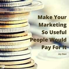 Make your Marketing so useful, People would Pay for it - Jay Baer   For more digital marketing visit digitalverge.net